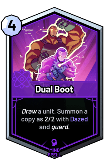 Dual Boot - Draw a unit. Summon a copy as 2/2 with Dazed and guard.