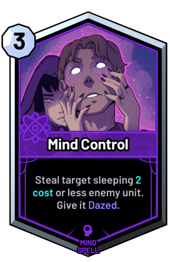 Mind Control - Steal target sleeping 2 cost or less enemy unit. Give it Dazed.