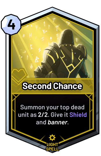 Second Chance - Summon your top dead unit as 2/2. Give it Shield and banner.