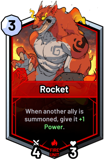 Rocket - When another ally is summoned, give it +1 Power.