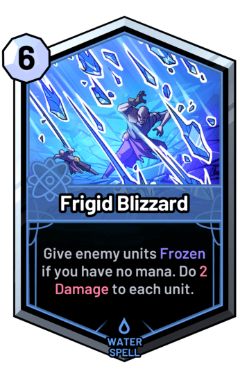 Frigid Blizzard - Give enemy units Frozen if you have no mana. Do 2 Damage to each unit.
