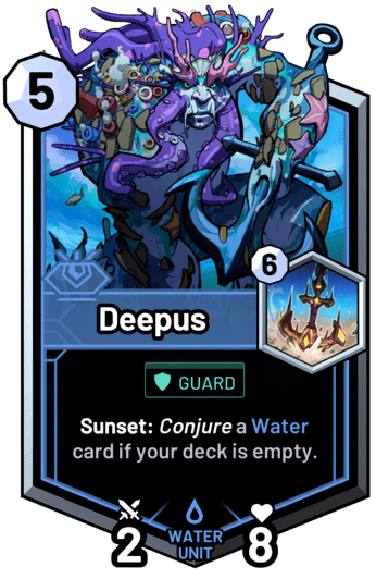 Deepus - Sunset: Conjure a water card if your deck is empty.