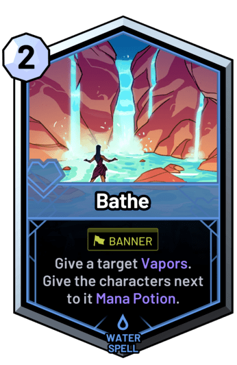 Bathe - Give a target Vapors. Give the characters next to it Mana Potion.