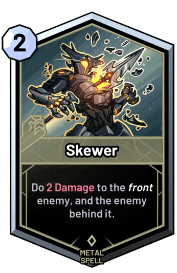 Skewer - Do 2 Damage to the front enemy, and the enemy behind it.