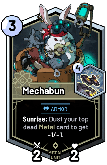 Mechabun - Sunrise: Dust your top dead metal card to get +1/+1.