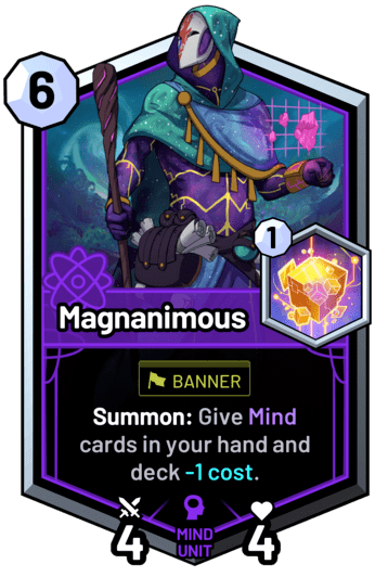 Magnanimous - Summon: Give mind cards in your hand and deck -1 cost.
