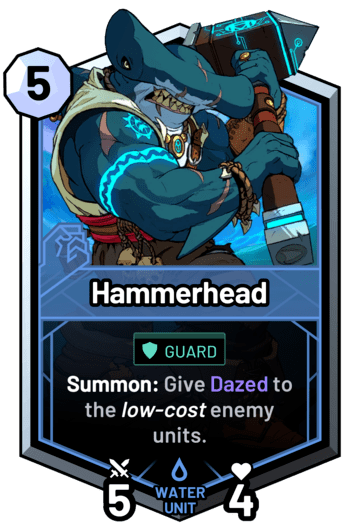 Hammerhead - Summon: Give Dazed to the low-cost enemy units.