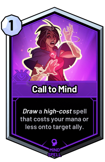 Call to Mind - Draw a high-cost spell onto target ally with cost equal to your mana or less.