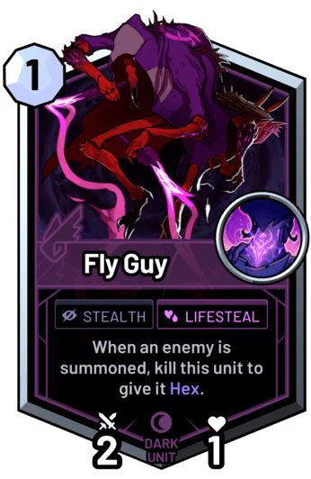Fly Guy - When an enemy is summoned, kill this unit to give it Hex.