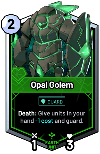 Opal Golem - Death: Give units in your hand -1 cost and guard.