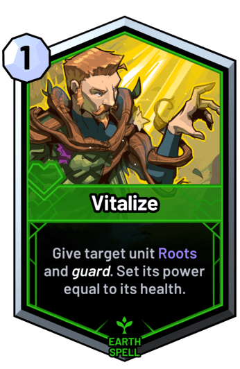 Vitalize - Give target unit Roots and guard. Set its power equal to its health.
