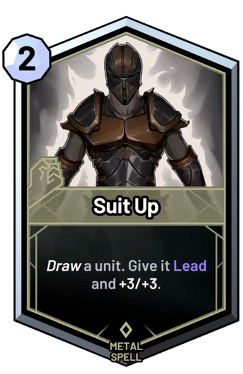 Suit Up - Draw a unit. Give it Lead and +3/+3.