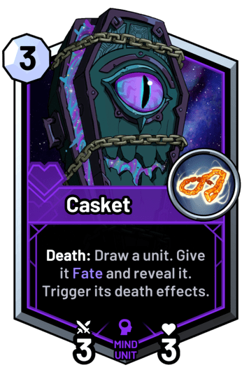 Casket - Death: Draw a unit. Give it Fate and reveal it. Trigger its death effects.