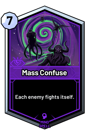 Mass Confuse - Each enemy fights itself.