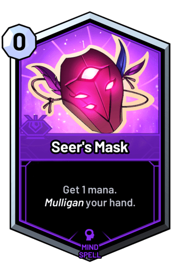 Seer's Mask - Get 1 mana. Mulligan your hand.