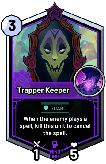 Trapper Keeper - When the enemy plays a spell, kill this unit to cancel the spell.