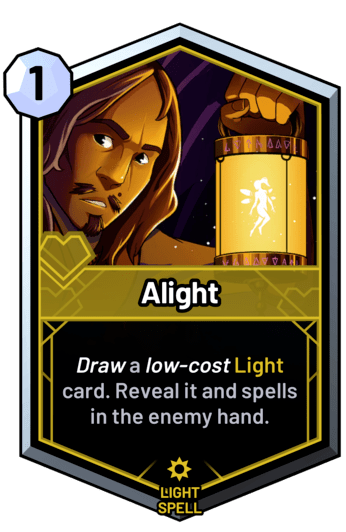 Alight - Draw a low-cost light card. Reveal it and spells in the enemy hand.