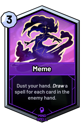 Meme - Dust your hand. Draw a spell for each card in the enemy hand.