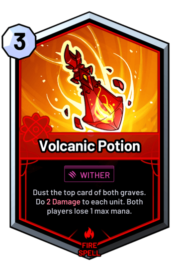 Volcanic Potion - Dust the top card of both graves. Do 2 Damage to each unit. Both players lose 1 max mana.