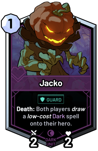 Jacko - Death: Both players draw a low-cost dark spell onto their hero.