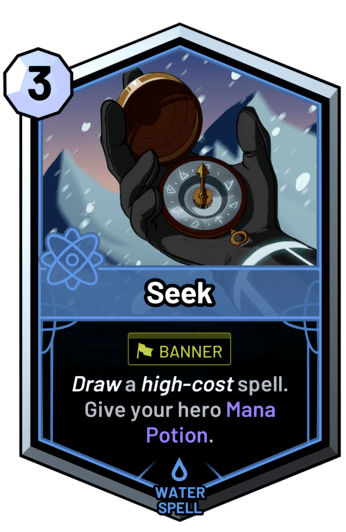 Seek - Draw a high-cost spell. Give your hero Mana Potion.