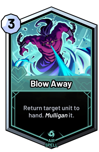Blow Away - Return target unit to hand. Mulligan it.