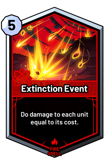 Extinction Event - Do damage to each unit equal to its cost.