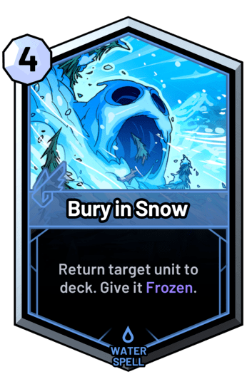 Bury in Snow - Return target unit to deck. Give it Frozen.
