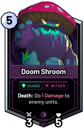 Doom Shroom - Death: Do 1 Damage to enemy units.