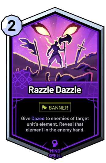 Razzle Dazzle - Give Dazed to enemies of target unit's element. Reveal that element in the enemy hand.