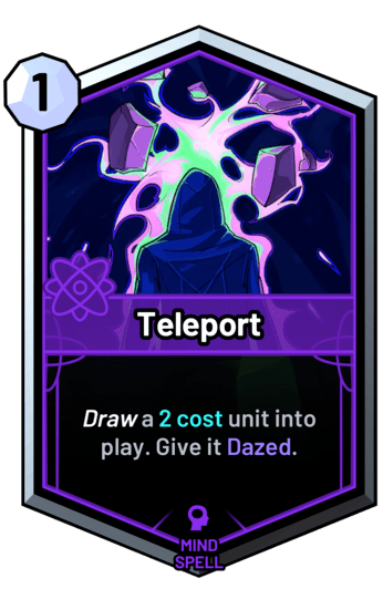 Teleport - Draw a 2 cost unit into play. Give it Dazed.