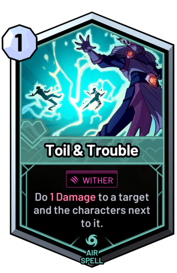 Toil & Trouble - Do 1 Damage to a target and the characters next to it.