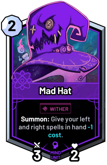 Mad Hat - Summon: Give your left and right spells in hand -1 cost.