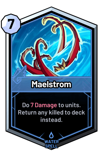 Maelstrom - Do 7 Damage to units. Return any killed to deck instead.
