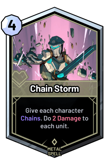 Chain Storm - Give each character Chains. Do 2 Damage to each unit.