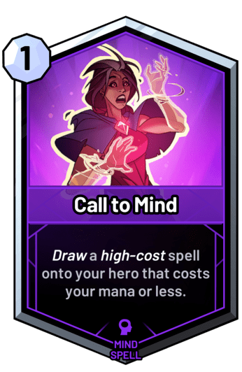 Call to Mind - Draw a high-cost spell onto your hero that costs your mana or less.