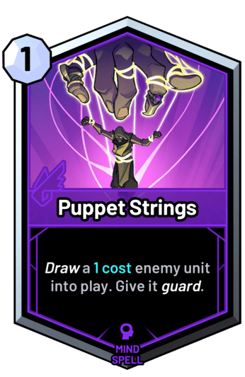 Puppet Strings - Draw a 1 cost enemy unit into play. Give it guard.