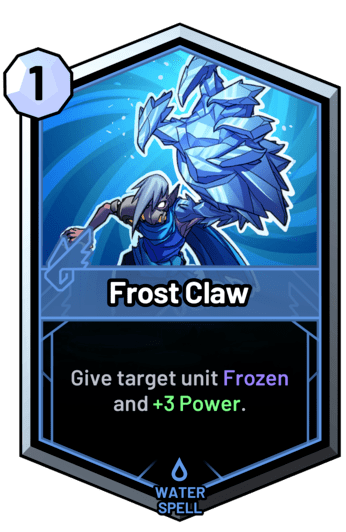 Frost Claw - Give target unit Frozen and +3 Power.