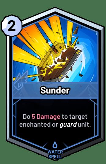 Sunder - Do 5 Damage to target enchanted or guard unit.