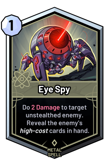 Eye Spy - Do 2 Damage to target unstealthed enemy. Reveal the enemy's high-cost cards in hand.