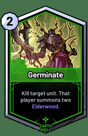 Germinate - Kill target unit. That player summons two Elderwood.