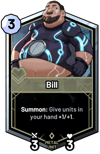 Bill - Summon: Give units in your hand +1/+1.