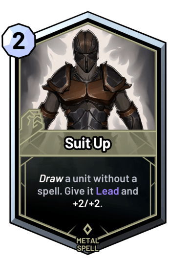 Suit Up - Draw a unit without a spell. Give it Lead and +2/+2.