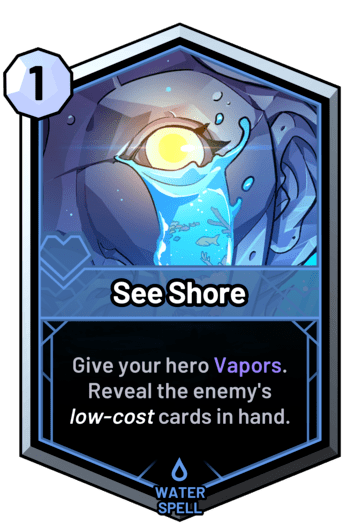 See Shore - Give your hero Vapors. Reveal the enemy's low-cost cards in hand.