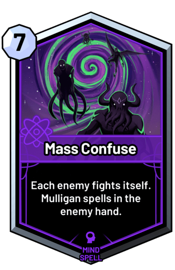 Mass Confuse - Each enemy fights itself. Mulligan spells in the enemy hand.