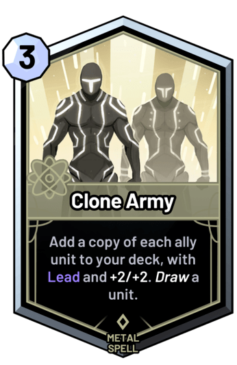 Clone Army - Add a copy of each ally unit to your deck, with Lead and +2/+2. Draw a unit.