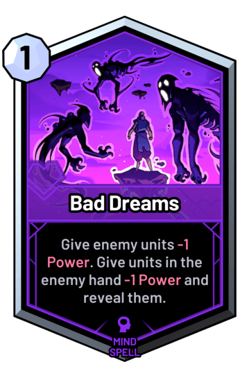 Bad Dreams - Give enemy units -1 Power. Give units in the enemy hand -1 Power and reveal them.