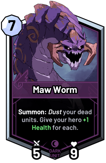 Maw Worm - Summon: Dust your dead units. Give your hero +1 Health for each.