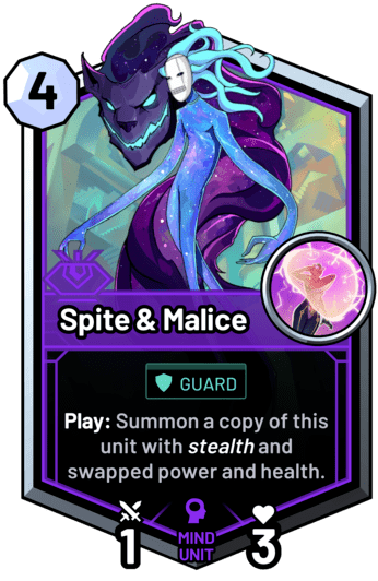 Spite & Malice - Play: Summon a copy of this unit with stealth and swapped power and health.