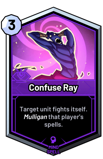 Confuse Ray - Target unit fights itself. Mulligan that player's spells.